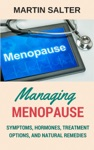 Managing Menopause - Symptoms Hormones Treatment Options And Natural Remedies