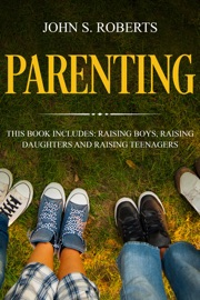 PARENTING: 3 MANUSCRIPTS - RAISING BOYS, RAISING DAUGHTERS AND RAISING TEENAGERS