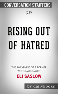 Rising Out of Hatred: The Awakening of a Former White Nationalist by Eli Saslow: Conversation Starters Book Cover