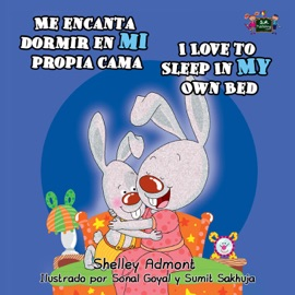 Me Encanta Dormir En Mi Propia Cama I Love To Sleep In My Own Bed Spanish English Bilingual Children S Book