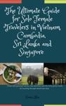 The Ultimate Guide For Solo Female Travelers In Vietnam Cambodia Sri Lanka And Singapore