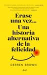 Rase Una Vez Una Historia Alternativa De La Felicidad