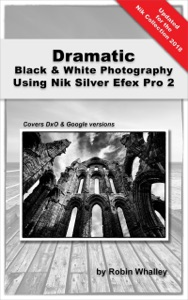 Dramatic Black & White Photography Using Nik Silver Efex Pro 2 Book Cover