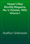 Harper's New Monthly Magazine, No. V, October, 1850, Volume I.