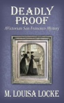 Deadly Proof A Victorian San Francisco Mystery
