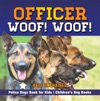 Officer Woof Woof  Police Dogs Book For Kids  Childrens Dog Books