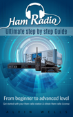 Ham Radio: Ultimate step by step Guide: From Beginner to Advanced level: Get started with your Ham Radio station & obtain Ham Radio License
