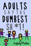 Adults Say The Dumbest Sht A Collection Of Humorous Quotes