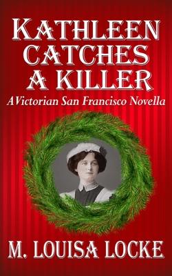 Kathleen Catches a Killer: A Victorian San Francisco Novella pdf Download