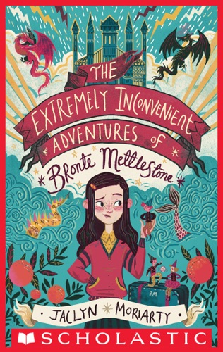 Jaclyn Moriarty - The Extremely Inconvenient Adventures of Bronte Mettlestone