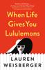 Lauren Weisberger - When Life Gives You Lululemons artwork