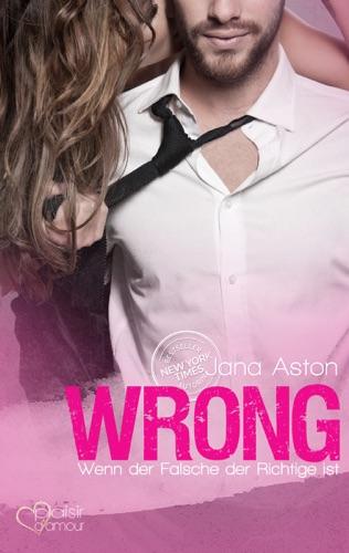Jana Aston - Wrong: Wenn der Falsche der Richtige ist