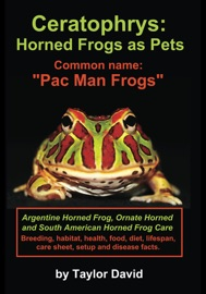 CERATOPHRYS: HORNED FROGS AS PETS: COMMON NAME: