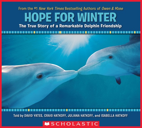Craig Hatkoff & David Yates - Hope for Winter: The True Story of a Remarkable Dolphin Friendship