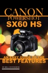 Canon Powershot Sx60 Hs An Easy Guide To The Best Features