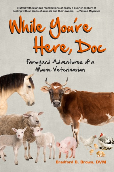 While You're Here, Doc: Farmyard Adventures of a Maine Veterinarian