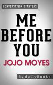 Me Before You: A Novel by Jojo Moyes  Conversation Starter