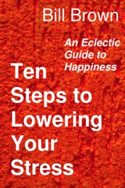 Ten Steps to Lowering Your Stress: An Eclectic Guide to Happiness PDF Download