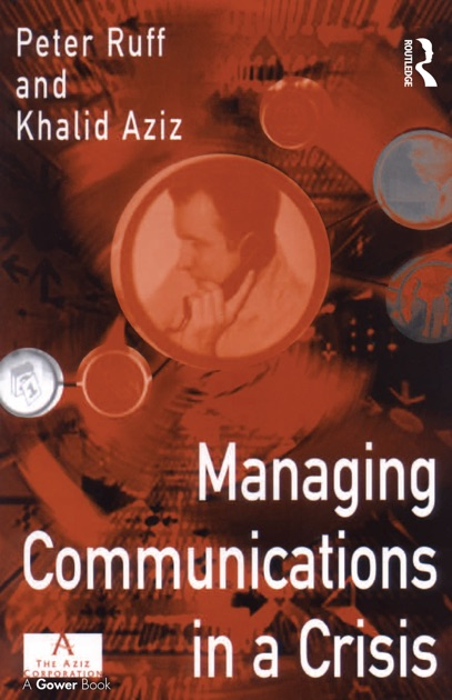 Managing Communications in a Crisis by Peter Ruff & Khalid Aziz on Apple  Books