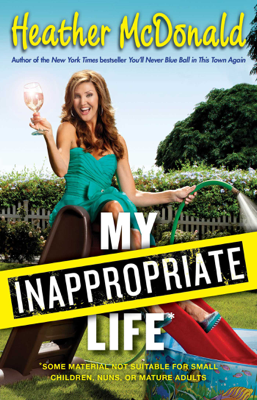 My Inappropriate Life - Heather McDonald book
