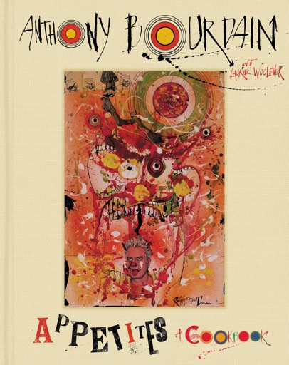 Appetites - Anthony Bourdain & Laurie Woolever