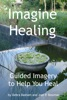 Imagine Healing: Using Guided Imagery To Help You Heal