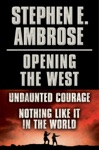 Stephen E Ambrose Opening Of The West E-Book Boxed Set