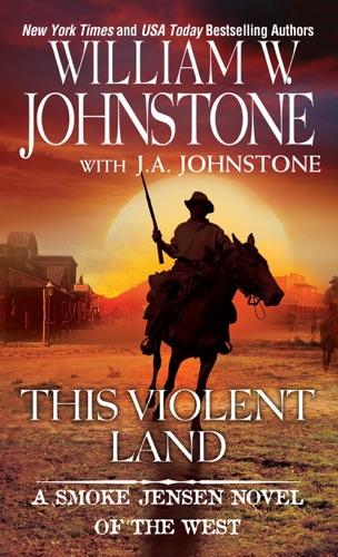William W. Johnstone & J.A. Johnstone - This Violent Land