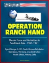 Operation Ranch Hand The Air Force And Herbicides In Southeast Asia - 1961-1971 - Agent Orange C-123 South Vietnam Defoliation Operations Viet Cong Crop Destruction Health Effects Mekong Delta