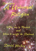 Developing a Universal Religion: Why one is Needed and How it might be Derived