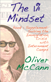 The 1% Mindset: Book 1 Supplement: Solving the Immigration 'Crisis' with Internment Camps