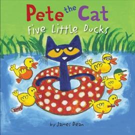 Pete the Cat: Five Little Ducks - James Dean
