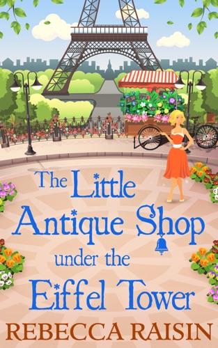 Rebecca Raisin - The Little Antique Shop Under The Eiffel Tower
