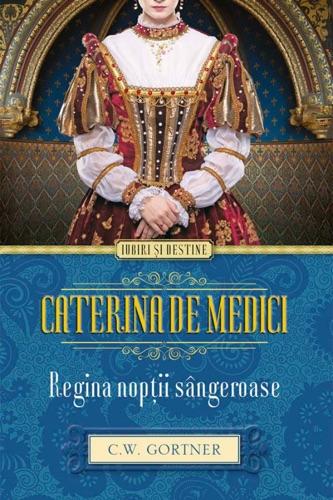 Gortner C.W. - Caterina de Medici. Regina nopții sângeroase