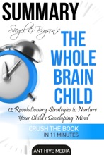 Siegel & Bryson's The Whole-Brain Child: 12 Revolutionary Strategies to Nurture Your Child's Developing Mind  Summary
