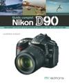 Le Guide Complet Du Nikon D90