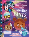 The Nuts Sing And Dance In Your Polka-Dot Pants