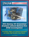 2013 Boeing 787 Dreamliner Airplane Lithium Battery Fire NTSB Investigation Event History Battery And Component Examinations And Testing Flight Recorders Status Reports