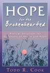 Hope For The Brokenhearted Biblical Solutions For Survivors Of Abuse And Rape