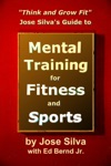 Jose Silva Guide To Mental Training For Fitness And Sports Think And Grow Fit