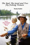The Bad The Good And Two Fly Fishing Women And A Life-Changing Day On A River