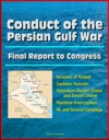 Conduct Of The Persian Gulf War Final Report To Congress - Invasion Of Kuwait Saddam Hussein Operation Desert Shield And Desert Storm Maritime Interception Air And Ground Campaign