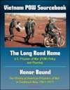 Vietnam POW Sourcebook The Long Road Home US Prisoner Of War Policy And Planning And Honor Bound The History Of American Prisoners Of War In Southeast Asia 1961-1973