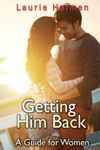Getting Him Back: A Guide for Women