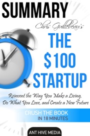 Chris Guillebeau S The 100 Startup Reinvent The Way You Make A Living Do What You Love And Create A New Future Summary