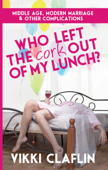 Who Left the Cork Out of my Lunch? Middle Age, Modern Marriage & Other Complications