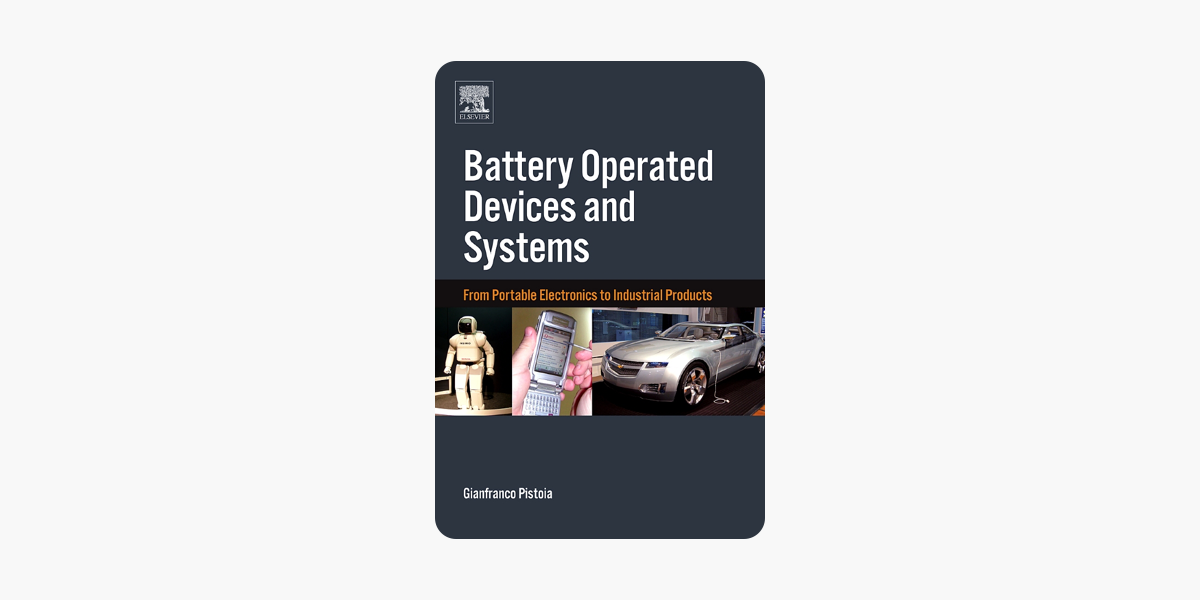 Battery Operated Devices and Systems From Portable Electronics to Industrial Products