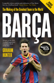 Barça: The Making of the Greatest Team In the World (Enhanced Edition)