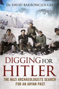 Digging for Hitler: The Nazi Archaeologists Search for an Aryan Past Buch-Cover