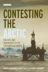 Contesting The Arctic  Politics And Imaginaries In The Circumpolar North